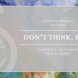 Don't Think, Play! A New Workshop by Eamonn B. Shanahan